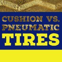 Pneumatic vs Cushion Tires Thumbnail